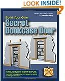 Build Your Own Secret Bookcase Door: Complete guide with plans for building a secret hidden bookcase door. (Home Security Series)
