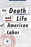 The Death and Life of American Labor: Toward a New Workers Movement