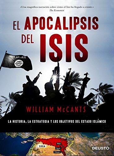 El apocalipsis del ISIS: La historia, la estrategia y los objetivos del Estado Islámico