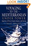 VOYAGING TO THE MEDITERRANEAN UNDER POWER: Imprints of Ports, People, Sunsets, and Storms