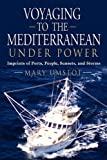 Mary Umstot VOYAGING TO THE MEDITERRANEAN UNDER POWER: Imprints of Ports, People, Sunsets, and Storms