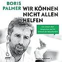 Wir können nicht allen helfen: Ein Grüner über Integration und die Grenzen der Belastbarkeit Hörbuch von Boris Palmer Gesprochen von: Mark Bremer
