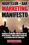 Louie La Vella Nightclub and Bar Marketing Manifesto: The Secrets to Building Your Own Nightlife Event Business and How to Make It Inside One of the World?s Hottest Industries
