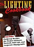 The Lighting Cookbook: Foolproof Recipes for Perfect Glamour, Portrait, Still Life and Corporate Photographs (Photography for All Levels: Advanced)