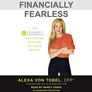Financially Fearless: The LearnVest Program for Taking Control of Your Money | [Alexa Von Tobel]