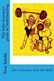 img - for The baby-boomer's guide to bodybuilding: (for everyone over the hill) book / textbook / text book
