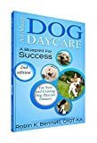 img - for All About Dog Daycare ... A Blueprint For Success by Robin K. Bennett (2015-01-01) book / textbook / text book