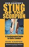 Bob Kasper's Sting of the Scorpion: A Fundamental Guide to Knife Combat Bob Kasper