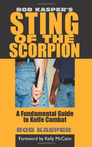 Bob Kasper'S Sting Of The Scorpion: A Fundamental Guide To Knife Combat