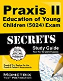 Praxis II Education of Young Children (5024) Exam Secrets