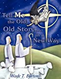 img - for Tell Me the Old, Old Story... in a New Way book / textbook / text book