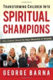 Transforming Children Into Spiritual Champions: Why Children Should Be Your Church's #1 Priority (0830732934) by George Barna