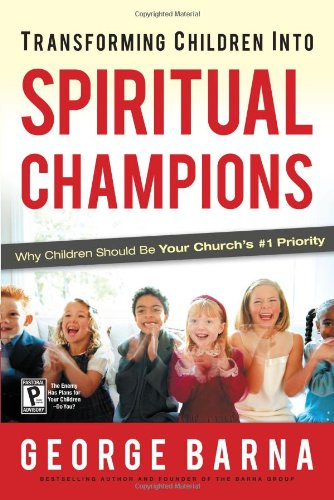 Transforming Children Into Spiritual Champions: Why...