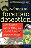 img - for The Casebook of Forensic Detection: How Science Solved 100 of the World's Most Baffling Crimes 1st edition by Evans, Colin (1998) Paperback book / textbook / text book