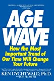 Age Wave: How The Most Important Trend Of Our Time Will Change Your Future