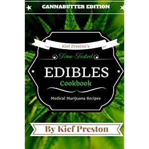 Kief Preston's Time-Tested Edibles Cookbook:: Medical Marijuana Recipes CANNABUTTER Edition (The Kief Peston's Time-Tested Edibles Cookbook Series) (V