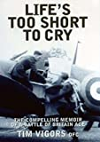 Life's Too Short to Cry: The Compelling Story of a Battle of Britain Ace