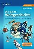 Die kleine Weltgeschichte: Eine illustrierte Zeitleiste von der Urzeit bis zur Gegenwart (5. bis 10. Klasse)