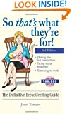 So That's What They're For!: The Definitive Breastfeeding Guide 3rd edition