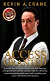 Access Granted: A retired Special Agent's insider look into obtaining your government security clearance fast and efficiently, overcoming background issues, and exploding your career and income!