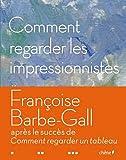 echange, troc Françoise Barbe-Gall - Comment regarder les impressionnistes