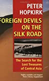 Foreign Devils on the Silk Road: The Search for the Lost Treasures of Central Asia (0192802119) by Hopkirk, Peter