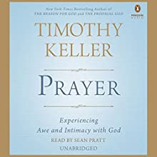 Prayer: Experiencing Awe and Intimacy with God (       UNABRIDGED) by Timothy Keller Narrated by Sean Pratt