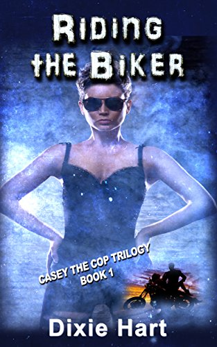 Book: Riding the Biker (Casey the Cop Trilogy Book 1) by Dixie Hart
