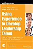 Using Experience to Develop Leadership Talent: How Organizations Leverage On-the-Job Development (J-B SIOP Professional Practice Series)