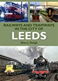 Alan J. Haigh Railways and Tramways in the City of Leeds (Road Transport Heritage)