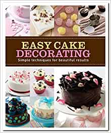 Cake Decorating Made Easy Book : Easy Cake Decorating: Love Food Editors Parragon Books: 9781445422947: Amazon.com: Books