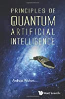 Principles of Quantum Artificial Intelligence Front Cover