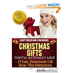 Free Kindle Book: Christmas Gifts They'll Actually Like! 25 Easy, Homemade Gift Ideas - Plus Instructions, by Casey Tucker, Lynn Rogers