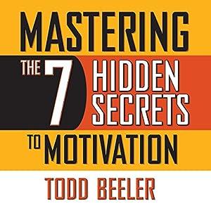 Mastering the 7 Hidden Secrets To Motivation Audiobook