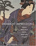 img - for Dramatic Impressions: Japanese Theatre Prints from the Gilbert Luber Collection book / textbook / text book