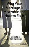Why Your Marriage is Miserable and How to Fix It: 7 Steps to a Better Marriage