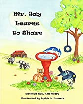 MR. JAY LEARNS TO SHARE: A LESSON IN COMPASSION (A BIRD'S EYE VIEW OF VIRTUES BOOK 3)