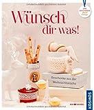 Wünsch Dir was!: Geschenke aus der Weihnachtsküche