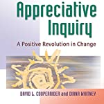 Appreciative Inquiry: A Positive Revolution in Change | David L. Cooperrider,Diana Whitney