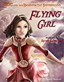 img - for Flying Girl [Egg and the Hameggattic Sisterhood - Book 1 & Prequel] book / textbook / text book