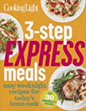 Cooking Light 3-Step Express Meals: Easy weeknight recipes for today's home cook