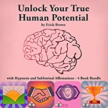 Unlock Your True Human Potential with Hypnosis and Subliminal Affirmations - 4 Book Bundle (       UNABRIDGED) by Erick Brown Narrated by Erick Brown