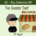 RJ - Boy Detective #8: The Cheese Thief | PJ Ryan