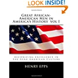 Great African-American Men in America's History vol I: reconizing excellence in the Afro-American Culture