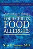img - for By Scott H. Sicherer Understanding and Managing Your Child's Food Allergies (A Johns Hopkins Press Health Book) (1st Edition) book / textbook / text book