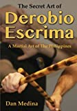 img - for The Secret Art of Derobio Escrima: A Martial Art of the Philippines book / textbook / text book