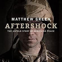 Aftershock: The Untold Story of Surviving Peace (       UNABRIDGED) by Matthew Green Narrated by Joe Jameson