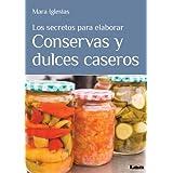 Los secretos para elaborar conservas y dulces caseros (Spanish Edition)