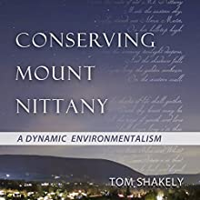 Conserving Mount Nittany: A Dynamic Environmentalism (       UNABRIDGED) by Tom Shakely Narrated by Tom Shakely, Ben Novak
