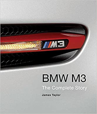 BMW M3: The Complete Story written by James Taylor